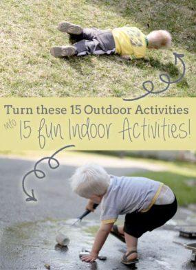 Turn these 15 outdoor activities into 15 fun indoor activities for kids!