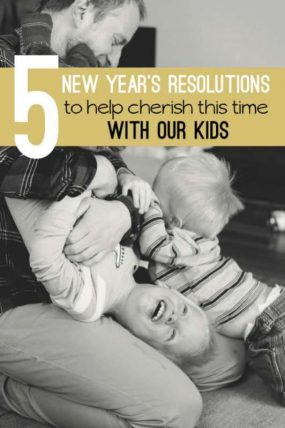 Parenting resolutions to help cherish the time with our kids