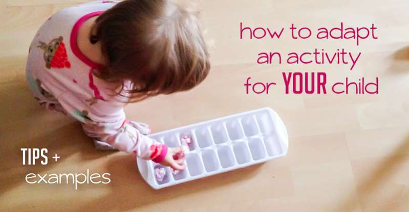 How to adapt activities to your child's age -- tips along with examples using real activities
