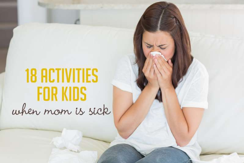 Uh-oh, Mom is sick! 18 low energy (no prep activities) you can have the kids do from the couch when you're sick.