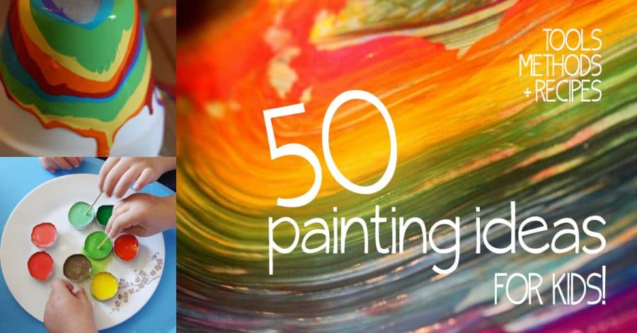 Painting Ideas for Kids with 50 Tools, Methods \u0026 Recipes